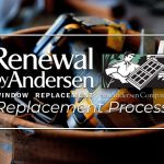 The Renewal by Andersen® Replacement Process