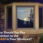 Why Should You Pay Attention to the Glass in Your Windows?