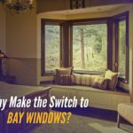Why Make the Switch to Bay Windows?